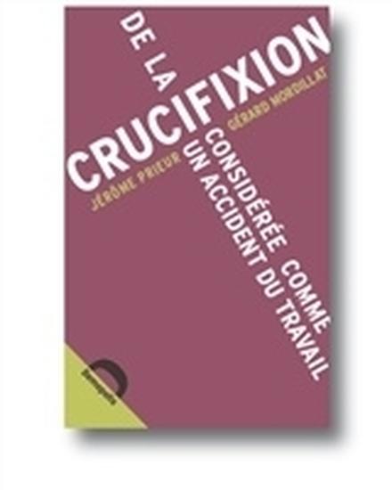 De la crucifixion considérée comme... de Gérard Mordillat et Jérôme Prieur