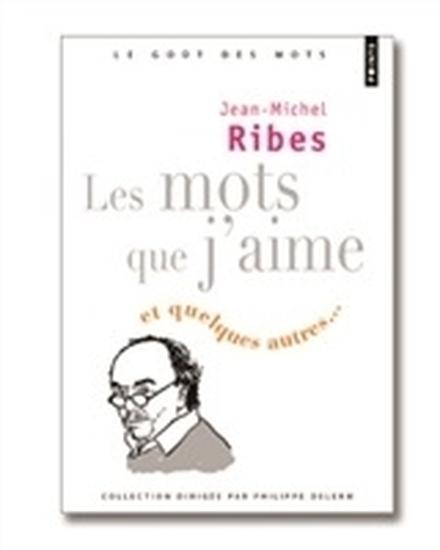 Les mots que j'aime et quelques autres...de Jean-Michel Ribes